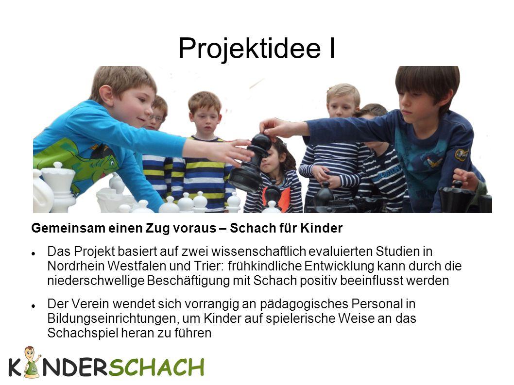 Projektidee I Gemeinsam einen Zug voraus – Schach für Kinder Das Projekt basiert auf zwei wissenschaftlich evaluierten Studien in Nordrhein Westfalen