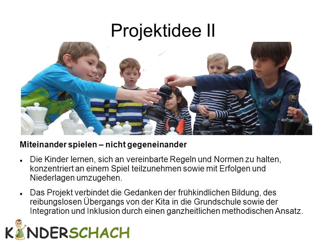 Projektidee II Miteinander spielen – nicht gegeneinander Die Kinder lernen, sich an vereinbarte Regeln und Normen zu halten, konzentriert an einem Spi