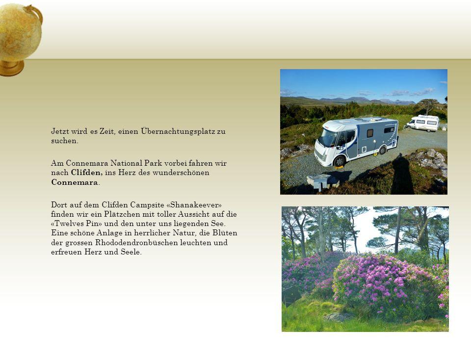 Jetzt wird es Zeit, einen Übernachtungsplatz zu suchen. Am Connemara National Park vorbei fahren wir nach Clifden, ins Herz des wunderschönen Connemar