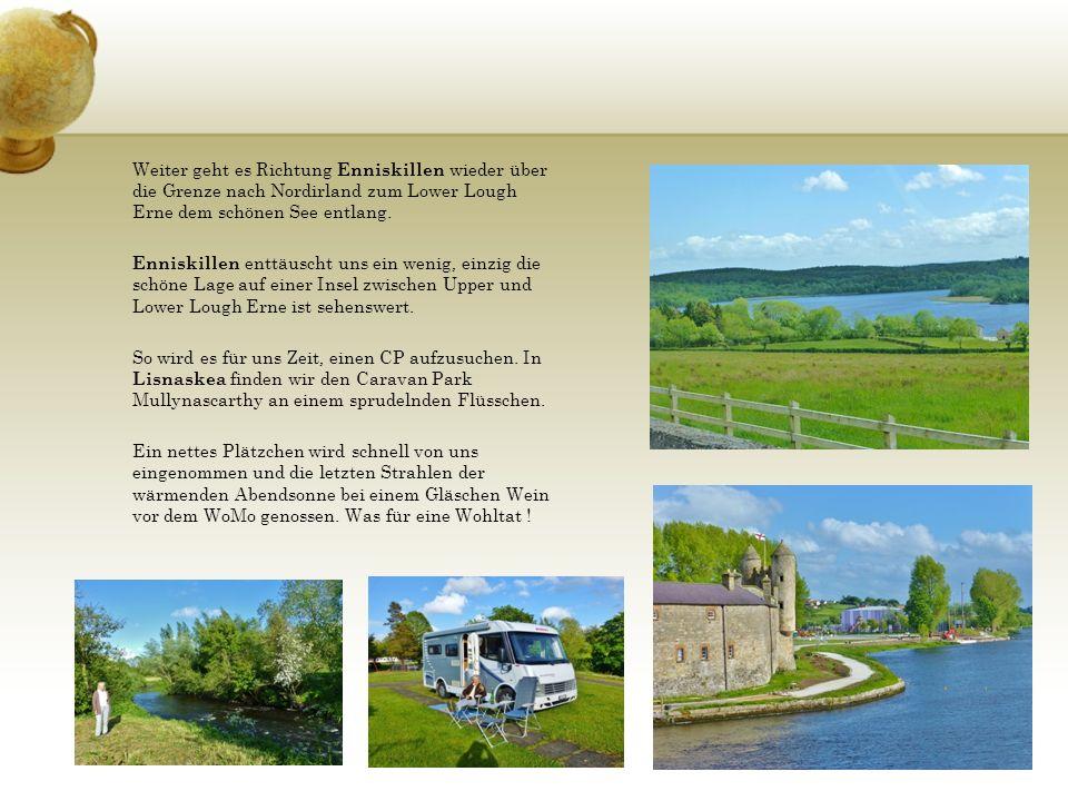 Weiter geht es Richtung Enniskillen wieder über die Grenze nach Nordirland zum Lower Lough Erne dem schönen See entlang. Enniskillen enttäuscht uns ei