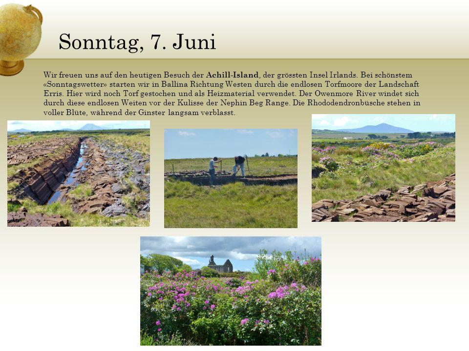 Sonntag, 7. Juni Wir freuen uns auf den heutigen Besuch der Achill-Island, der grössten Insel Irlands. Bei schönstem «Sonntagswetter» starten wir in B