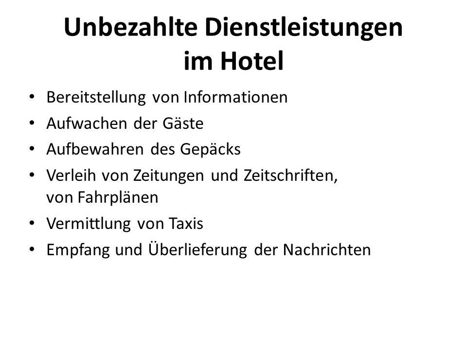 Unbezahlte Dienstleistungen im Hotel Bereitstellung von Informationen Aufwachen der Gäste Aufbewahren des Gepäcks Verleih von Zeitungen und Zeitschriften, von Fahrplänen Vermittlung von Taxis Empfang und Überlieferung der Nachrichten