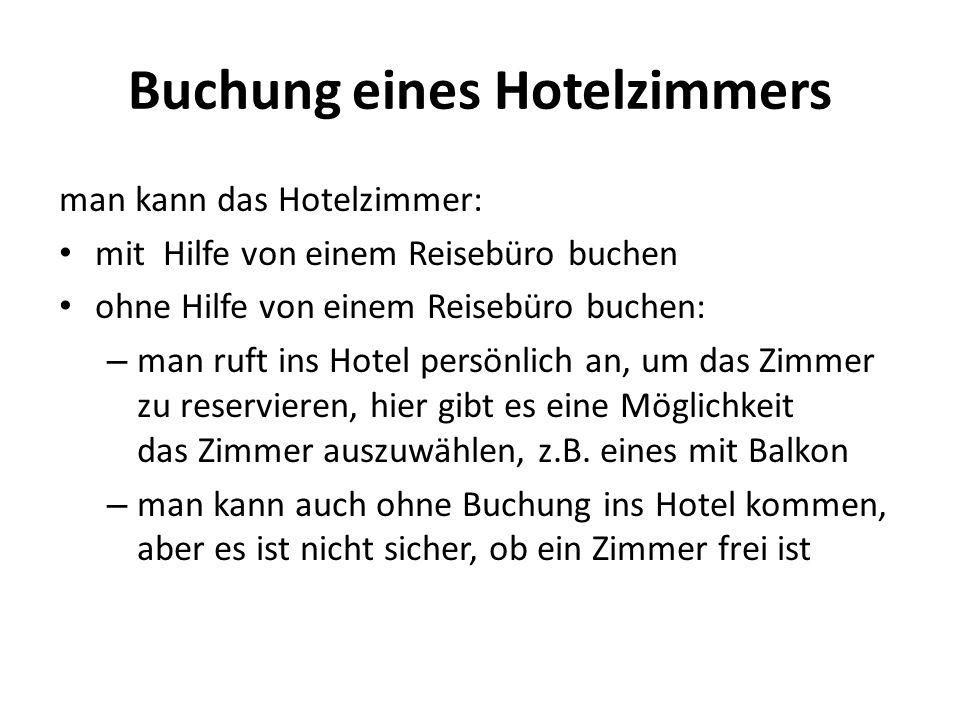 Buchung eines Hotelzimmers man kann das Hotelzimmer: mit Hilfe von einem Reisebüro buchen ohne Hilfe von einem Reisebüro buchen: – man ruft ins Hotel persönlich an, um das Zimmer zu reservieren, hier gibt es eine Möglichkeit das Zimmer auszuwählen, z.B.