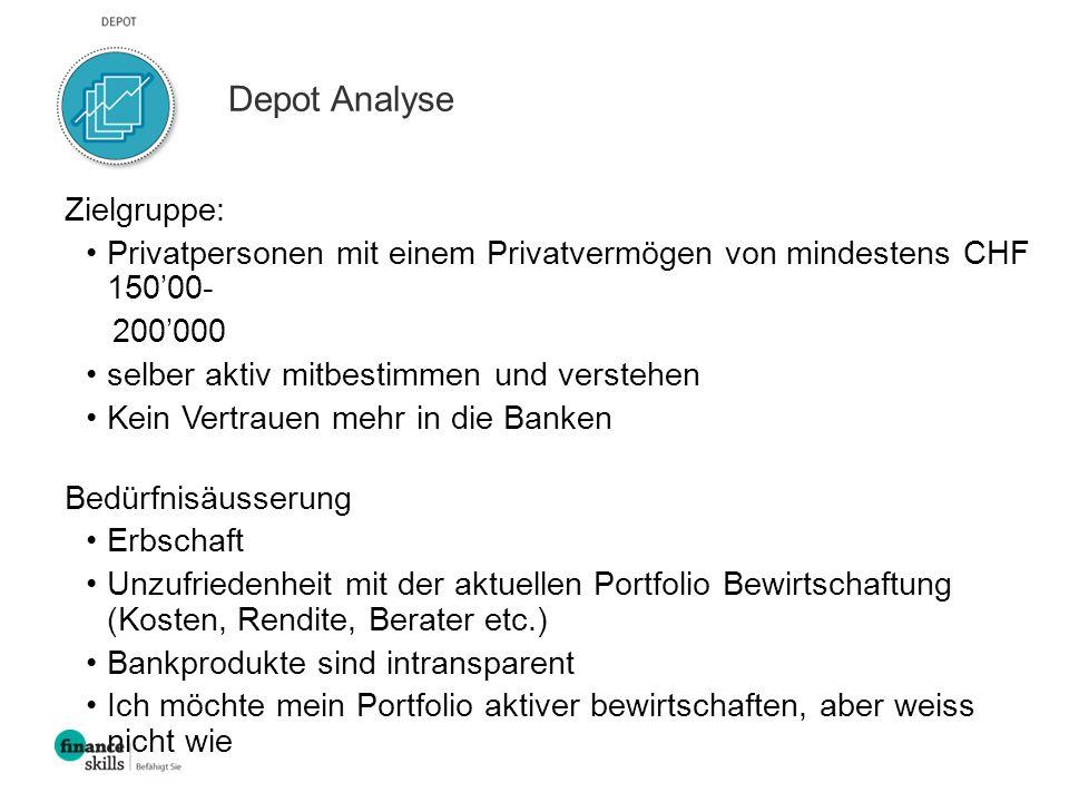 Depot Analyse Zielgruppe: Privatpersonen mit einem Privatvermögen von mindestens CHF 150'00- 200'000 selber aktiv mitbestimmen und verstehen Kein Vert