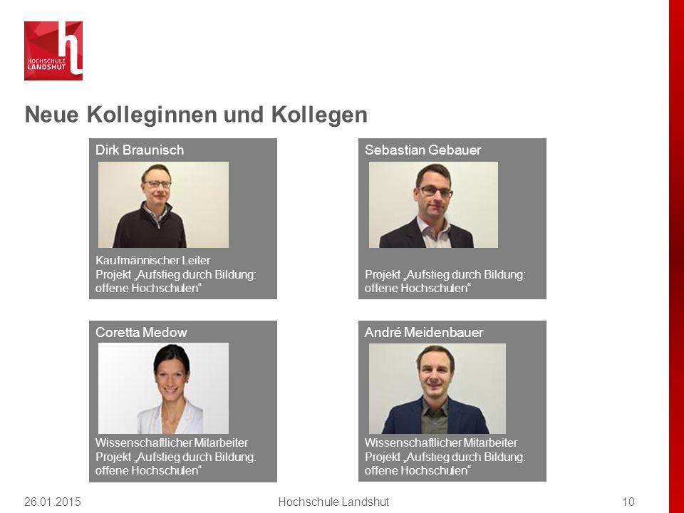 """Neue Kolleginnen und Kollegen 10Hochschule Landshut Dirk Braunisch Kaufmännischer Leiter Projekt """"Aufstieg durch Bildung: offene Hochschulen"""" André Me"""