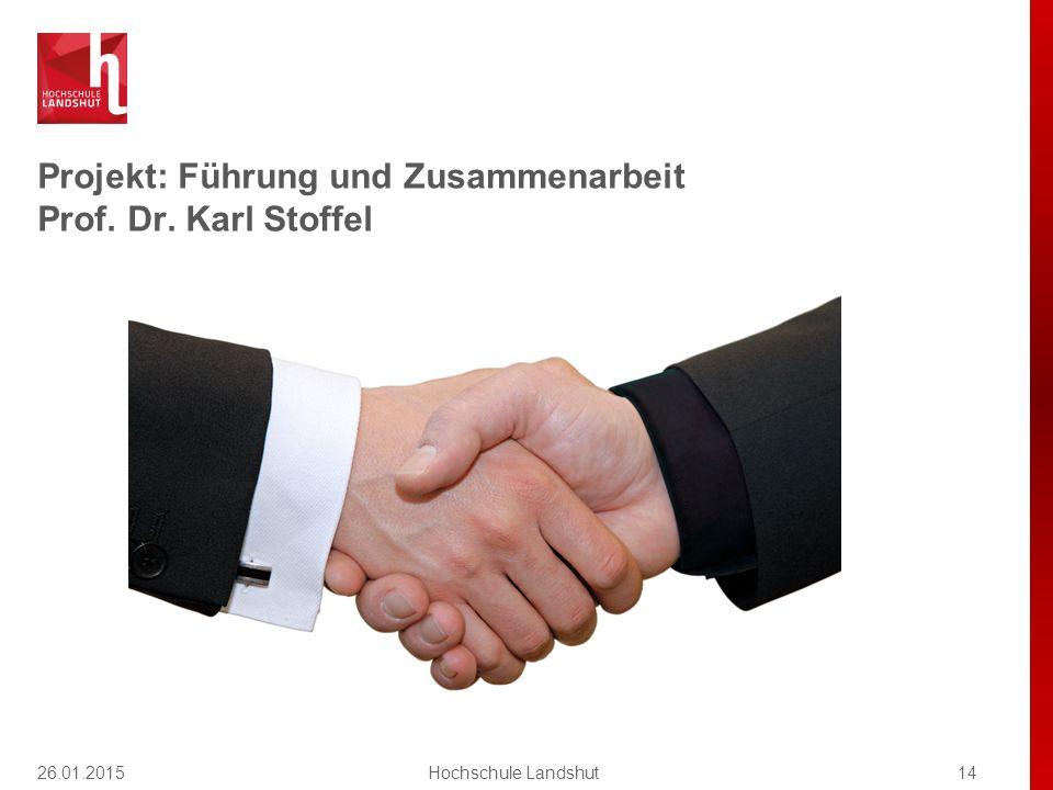Projekt: Führung und Zusammenarbeit Prof. Dr. Karl Stoffel 14Hochschule Landshut26.01.2015