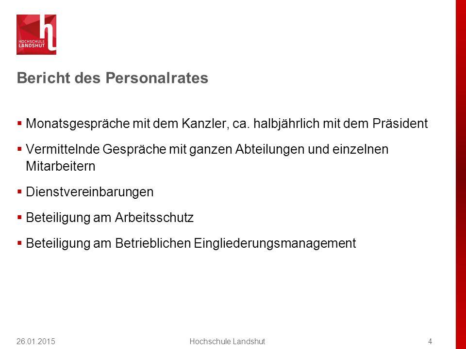 Bericht des Personalrates 4Hochschule Landshut  Monatsgespräche mit dem Kanzler, ca. halbjährlich mit dem Präsident  Vermittelnde Gespräche mit ganz