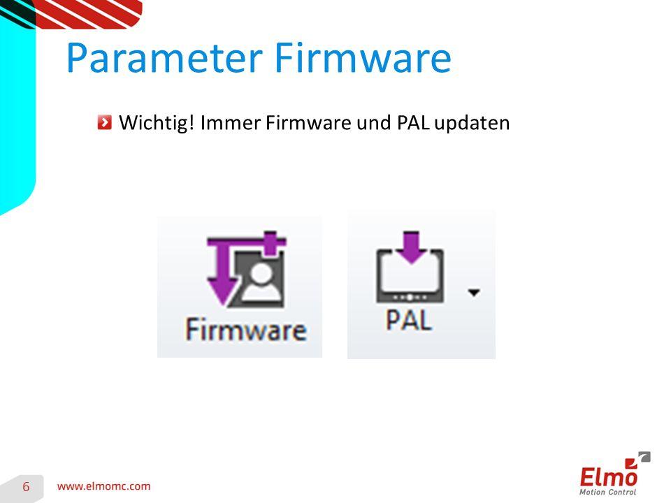Wichtig! Immer Firmware und PAL updaten Parameter Firmware 6