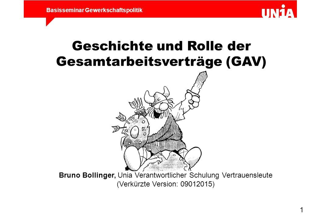 Basisseminar Gewerkschaftspolitik 1 Geschichte und Rolle der Gesamtarbeitsverträge (GAV) Bruno Bollinger, Unia Verantwortlicher Schulung Vertrauensleu