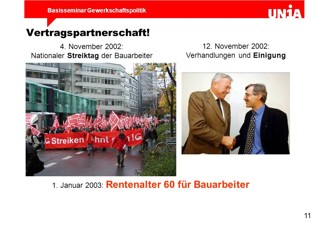 Basisseminar Gewerkschaftspolitik 11 Vertragspartnerschaft! 4. November 2002: Nationaler Streiktag der Bauarbeiter 12. November 2002: Verhandlungen un
