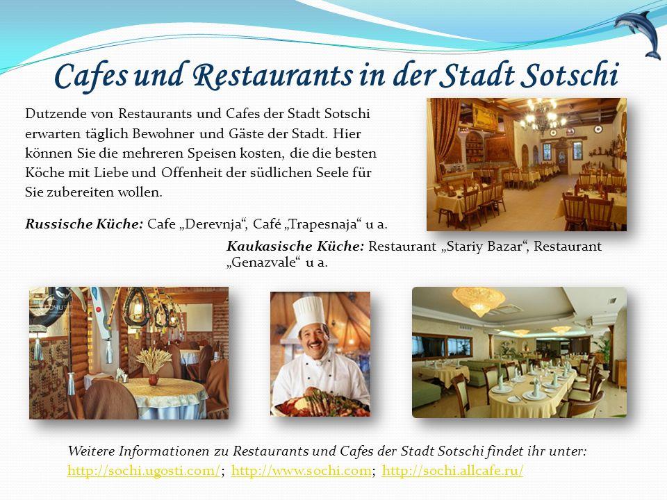 Cafes und Restaurants in der Stadt Sotschi Dutzende von Restaurants und Cafes der Stadt Sotschi erwarten täglich Bewohner und Gäste der Stadt. Hier kö