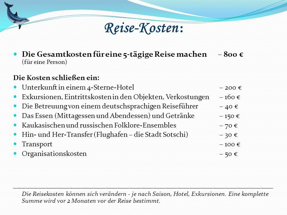 Reise-Kosten : Die Gesamtkosten für eine 5-tägige Reise machen – 800 € (für eine Person) Die Kosten schließen ein: Unterkunft in einem 4-Sterne-Hotel