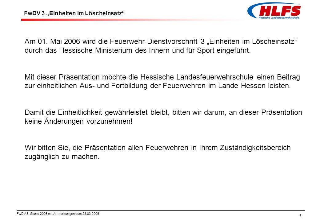 """FwDV 3, Stand 2005 mit Anmerkungen vom 28.03.2006 1 FwDV 3 """"Einheiten im Löscheinsatz"""" Am 01. Mai 2006 wird die Feuerwehr-Dienstvorschrift 3 """"Einheite"""