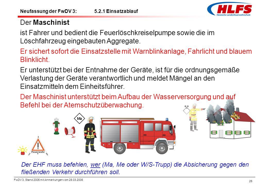 FwDV 3, Stand 2005 mit Anmerkungen vom 28.03.2006 26 Neufassung der FwDV 3: 5.2.1 Einsatzablauf Der Maschinist ist Fahrer und bedient die Feuerlöschkr