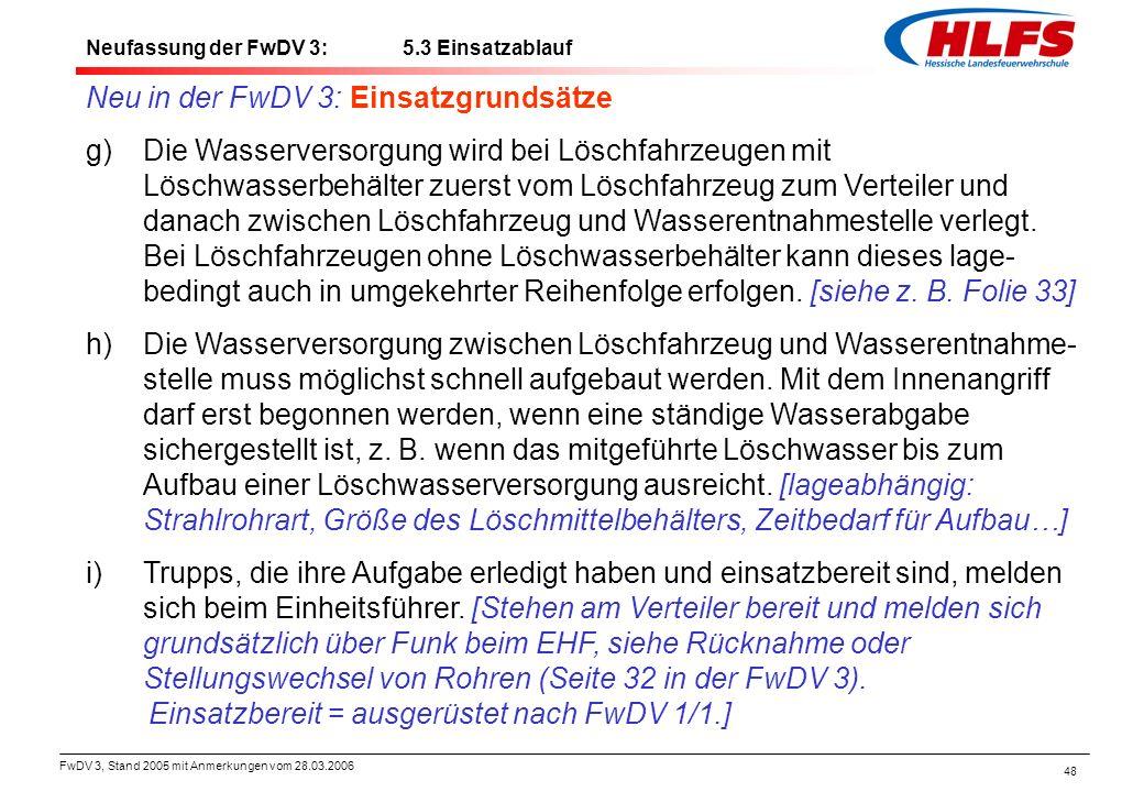 FwDV 3, Stand 2005 mit Anmerkungen vom 28.03.2006 48 Neufassung der FwDV 3: 5.3 Einsatzablauf Neu in der FwDV 3: Einsatzgrundsätze g)Die Wasserversorg