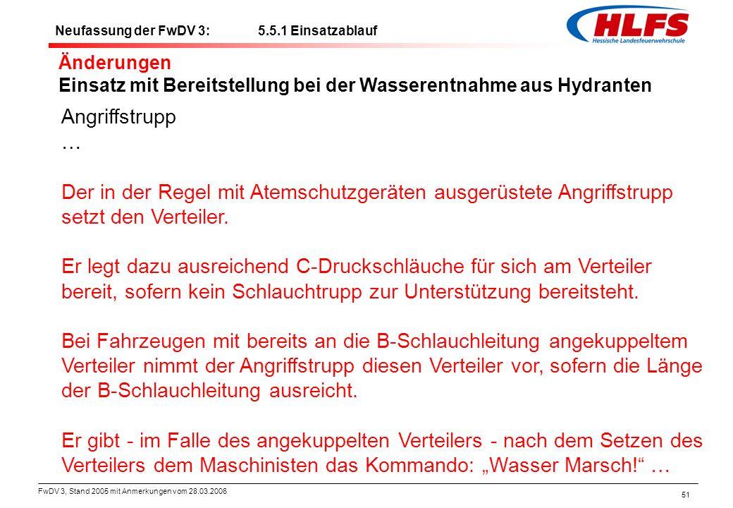 FwDV 3, Stand 2005 mit Anmerkungen vom 28.03.2006 51 Änderungen Einsatz mit Bereitstellung bei der Wasserentnahme aus Hydranten Angriffstrupp … Der in