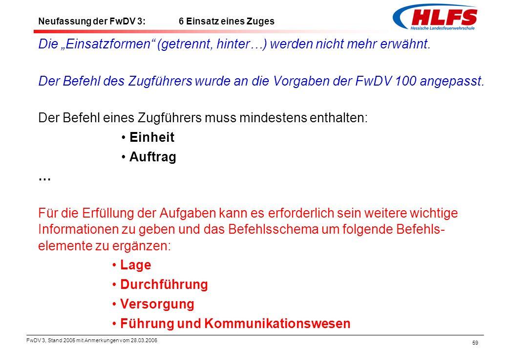 """FwDV 3, Stand 2005 mit Anmerkungen vom 28.03.2006 59 Die """"Einsatzformen"""" (getrennt, hinter…) werden nicht mehr erwähnt. Der Befehl des Zugführers wurd"""