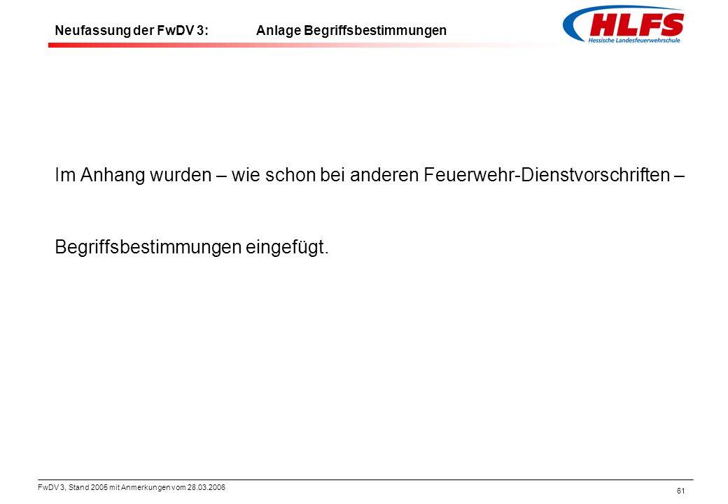 FwDV 3, Stand 2005 mit Anmerkungen vom 28.03.2006 61 Im Anhang wurden – wie schon bei anderen Feuerwehr-Dienstvorschriften – Begriffsbestimmungen eing