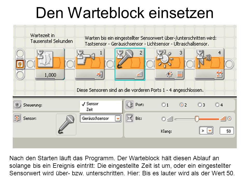 Den Warteblock einsetzen Nach den Starten läuft das Programm. Der Warteblock hält diesen Ablauf an solange bis ein Ereignis eintritt: Die eingestellte