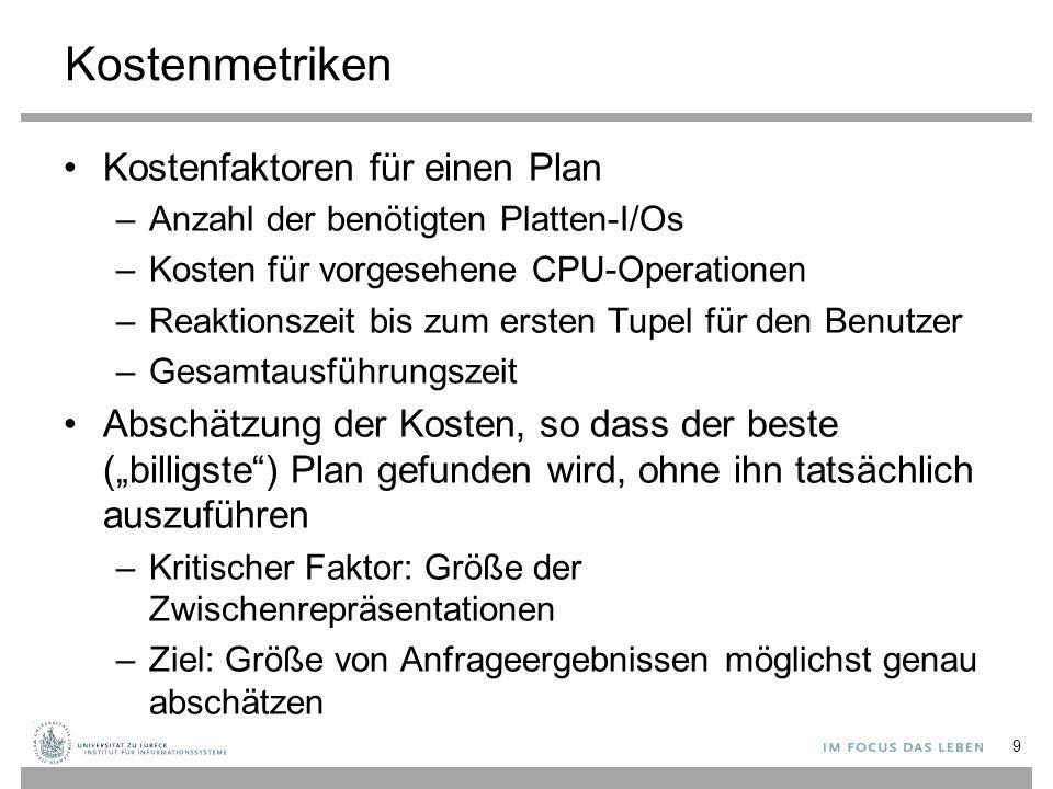 Kostenmetriken Kostenfaktoren für einen Plan –Anzahl der benötigten Platten-I/Os –Kosten für vorgesehene CPU-Operationen –Reaktionszeit bis zum ersten