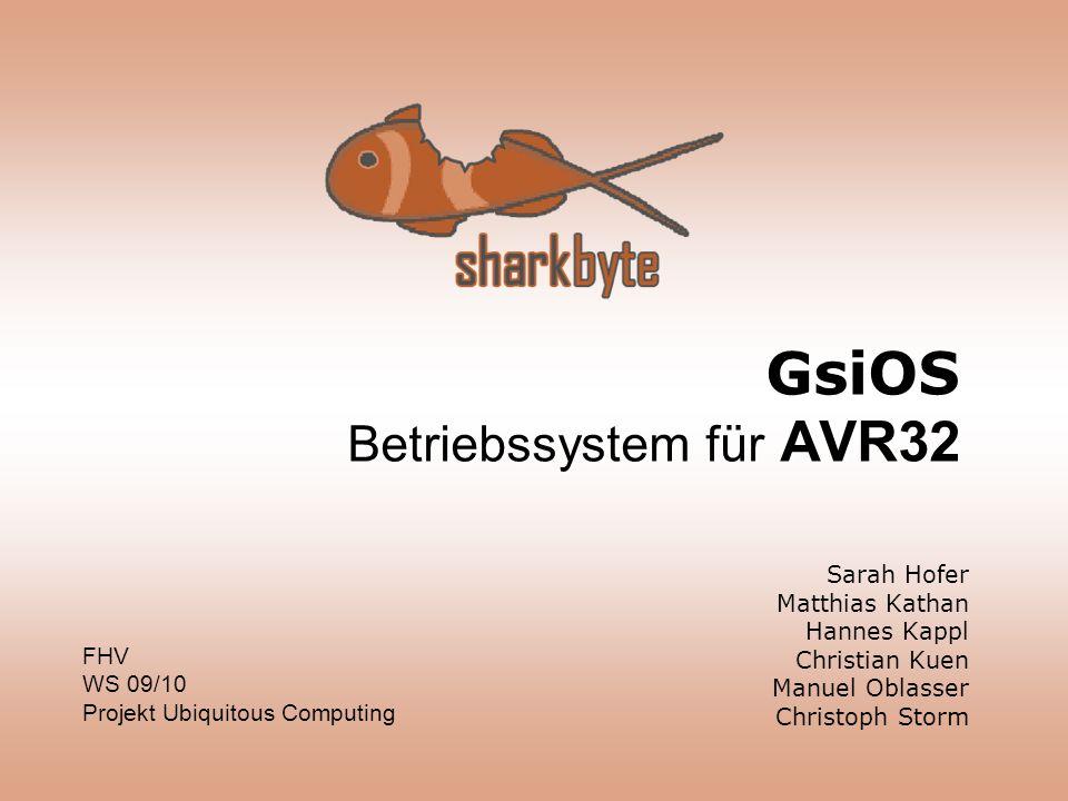 GsiOS Betriebssystem für AVR32 Sarah Hofer Matthias Kathan Hannes Kappl Christian Kuen Manuel Oblasser Christoph Storm FHV WS 09/10 Projekt Ubiquitous Computing