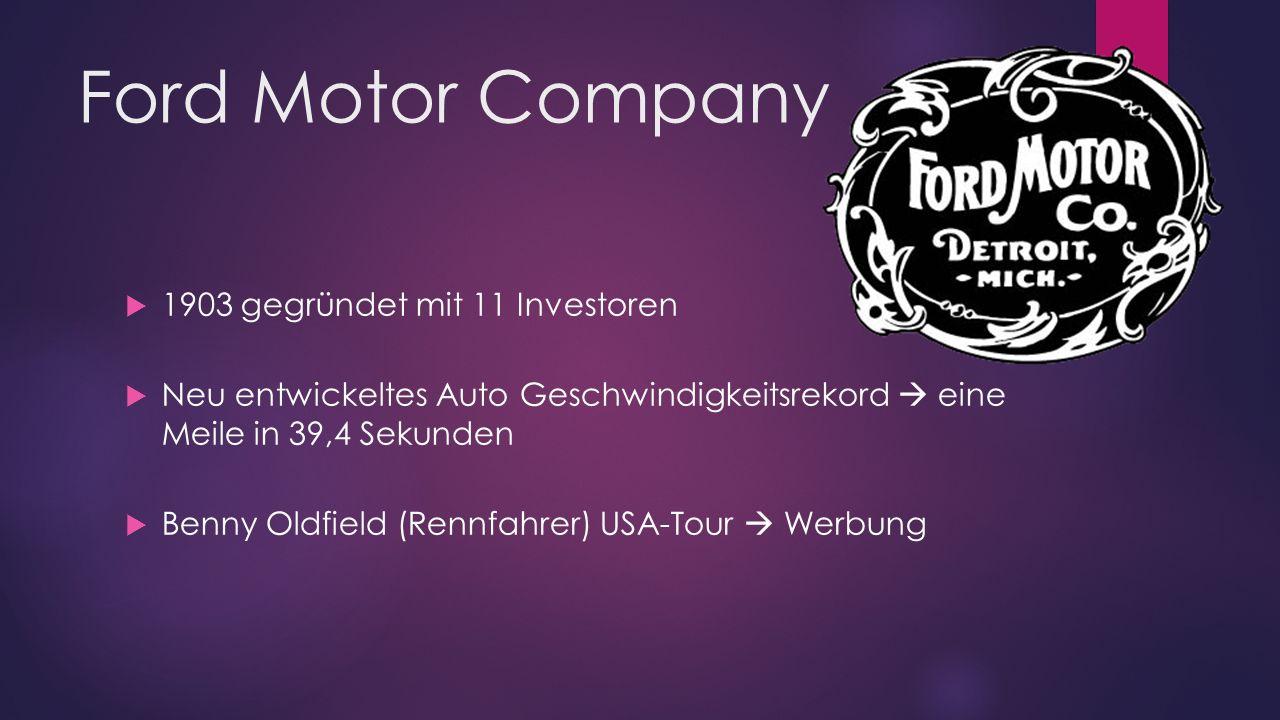 Ford Motor Company  1903 gegründet mit 11 Investoren  Neu entwickeltes Auto Geschwindigkeitsrekord  eine Meile in 39,4 Sekunden  Benny Oldfield (R
