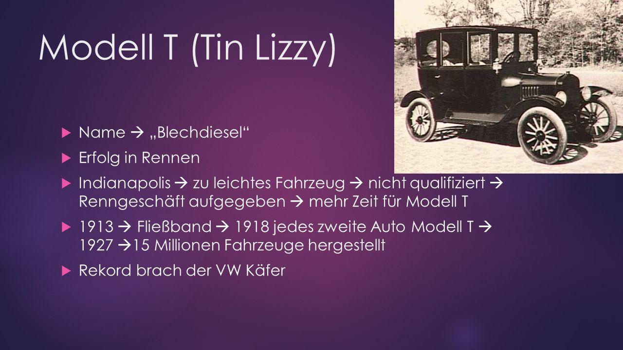 """Modell T (Tin Lizzy)  Name  """"Blechdiesel""""  Erfolg in Rennen  Indianapolis  zu leichtes Fahrzeug  nicht qualifiziert  Renngeschäft aufgegeben """