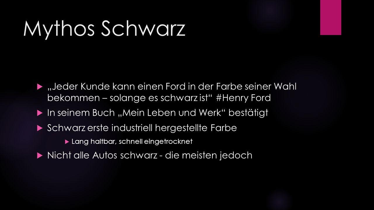 """Mythos Schwarz  """"Jeder Kunde kann einen Ford in der Farbe seiner Wahl bekommen – solange es schwarz ist"""" #Henry Ford  In seinem Buch """"Mein Leben und"""