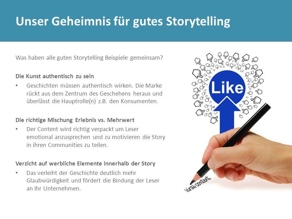 Unser Geheimnis für gutes Storytelling Was haben alle guten Storytelling Beispiele gemeinsam? Die Kunst authentisch zu sein Geschichten müssen authent