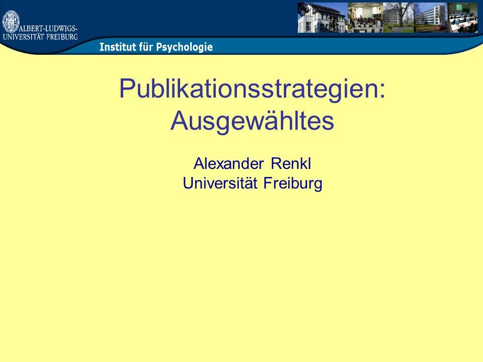 Publikationsstrategien: Ausgewähltes Alexander Renkl Universität Freiburg