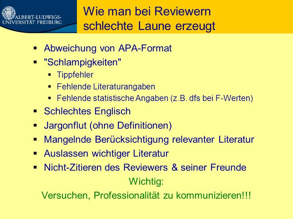 Wie man bei Reviewern schlechte Laune erzeugt  Abweichung von APA-Format  Schlampigkeiten  Tippfehler  Fehlende Literaturangaben  Fehlende statistische Angaben (z.B.