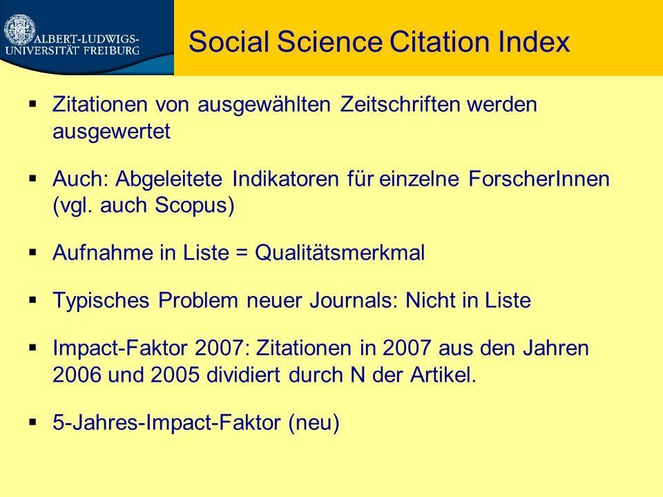 Social Science Citation Index  Zitationen von ausgewählten Zeitschriften werden ausgewertet  Auch: Abgeleitete Indikatoren für einzelne ForscherInnen (vgl.