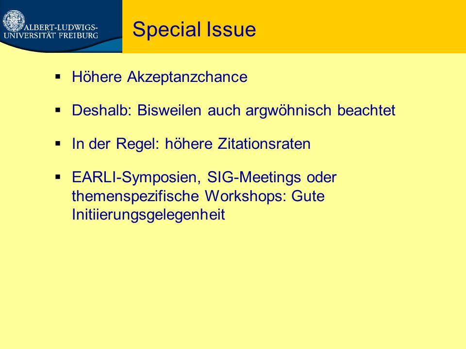 Special Issue  Höhere Akzeptanzchance  Deshalb: Bisweilen auch argwöhnisch beachtet  In der Regel: höhere Zitationsraten  EARLI-Symposien, SIG-Meetings oder themenspezifische Workshops: Gute Initiierungsgelegenheit