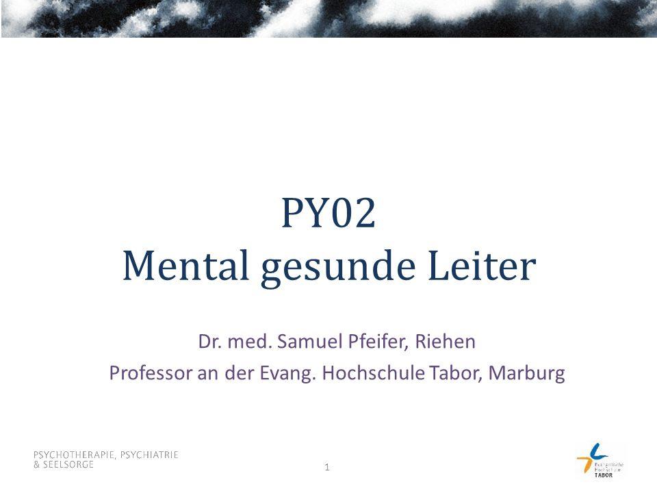 1 PY02 Mental gesunde Leiter Dr. med. Samuel Pfeifer, Riehen Professor an der Evang. Hochschule Tabor, Marburg