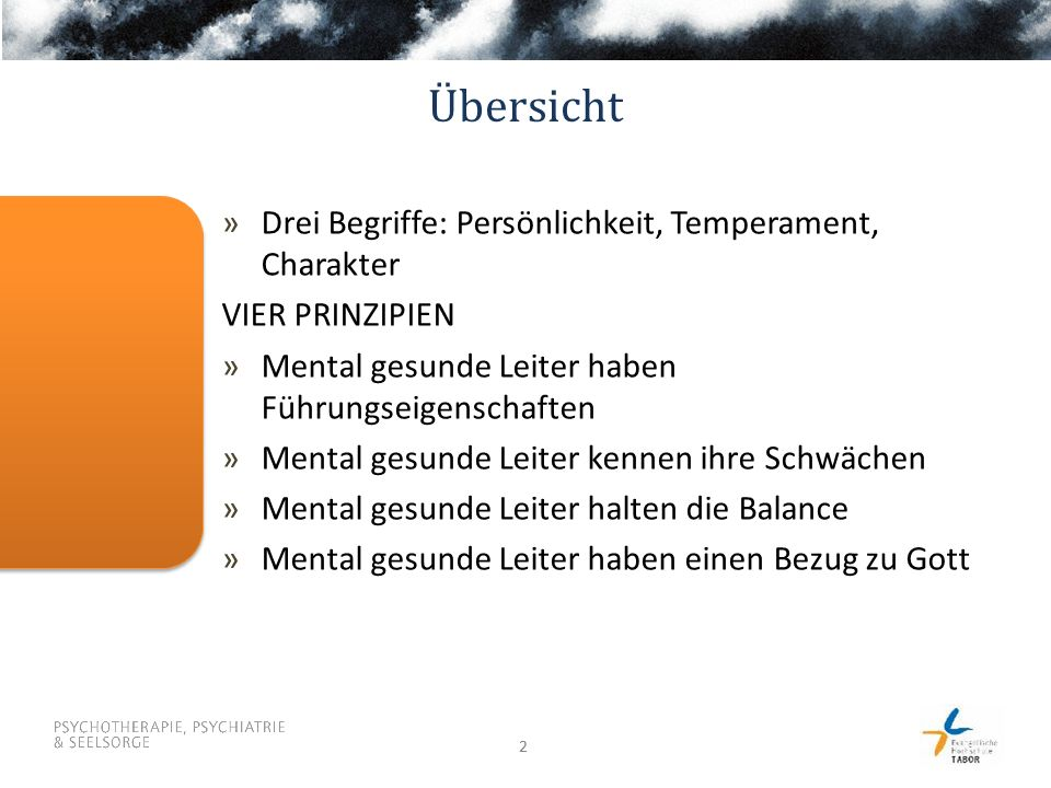 22 Übersicht »Drei Begriffe: Persönlichkeit, Temperament, Charakter VIER PRINZIPIEN »Mental gesunde Leiter haben Führungseigenschaften »Mental gesunde