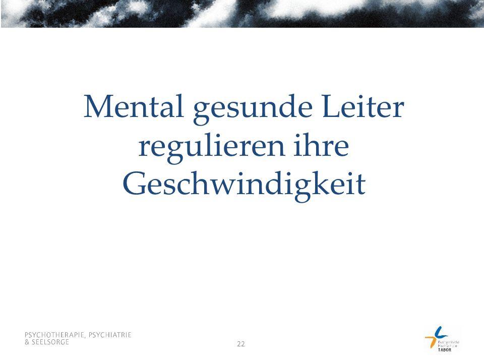 22 Mental gesunde Leiter regulieren ihre Geschwindigkeit