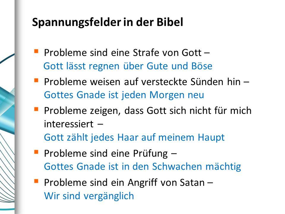 Spannungsfelder in der Bibel  Probleme sind eine Strafe von Gott – Gott lässt regnen über Gute und Böse  Probleme weisen auf versteckte Sünden hin –