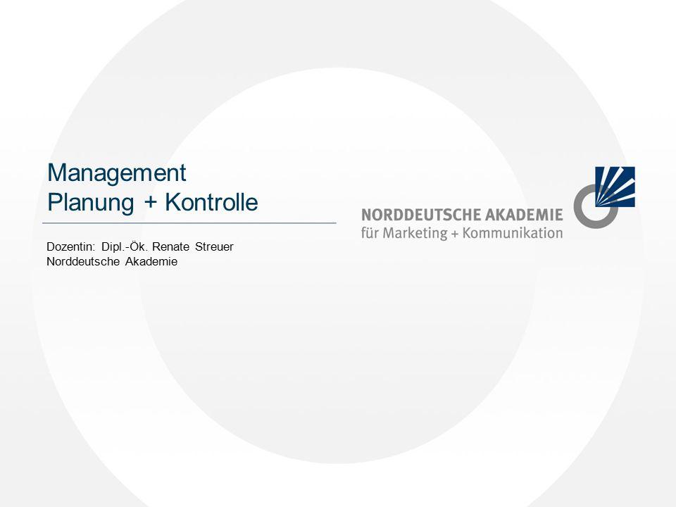 Management Planung + Kontrolle Dozentin: Dipl.-Ök. Renate Streuer Norddeutsche Akademie