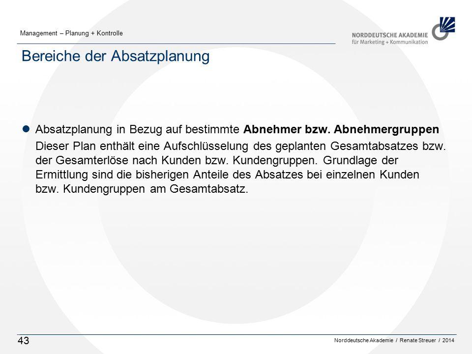 Norddeutsche Akademie / Renate Streuer / 2014 Management – Planung + Kontrolle 43 Bereiche der Absatzplanung lAbsatzplanung in Bezug auf bestimmte Abnehmer bzw.