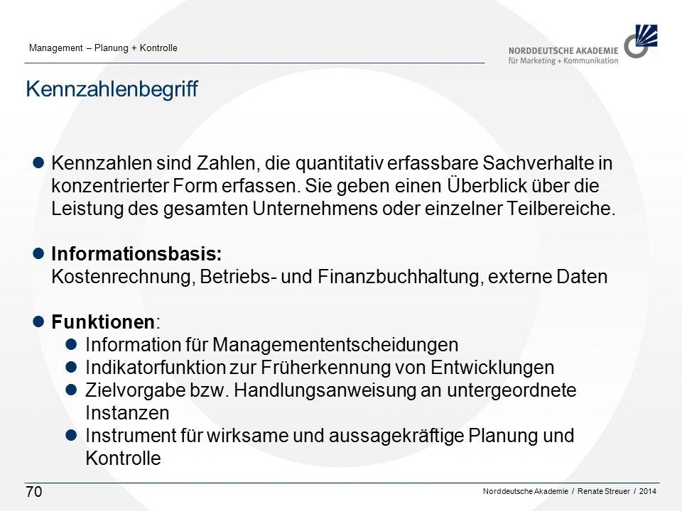 Norddeutsche Akademie / Renate Streuer / 2014 Management – Planung + Kontrolle 70 Kennzahlenbegriff lKennzahlen sind Zahlen, die quantitativ erfassbare Sachverhalte in konzentrierter Form erfassen.