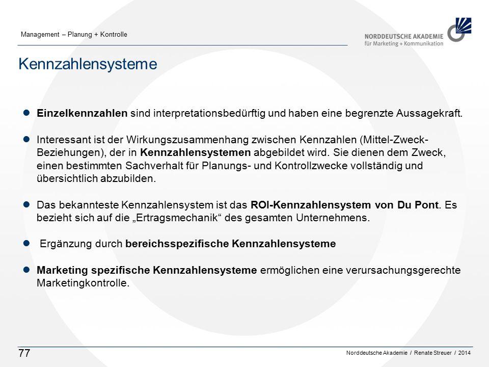 Norddeutsche Akademie / Renate Streuer / 2014 Management – Planung + Kontrolle 77 Kennzahlensysteme lEinzelkennzahlen sind interpretationsbedürftig und haben eine begrenzte Aussagekraft.