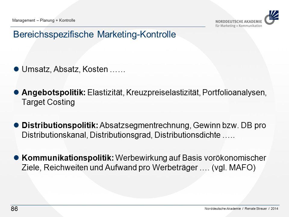 Norddeutsche Akademie / Renate Streuer / 2014 Management – Planung + Kontrolle 86 Bereichsspezifische Marketing-Kontrolle lUmsatz, Absatz, Kosten …… l