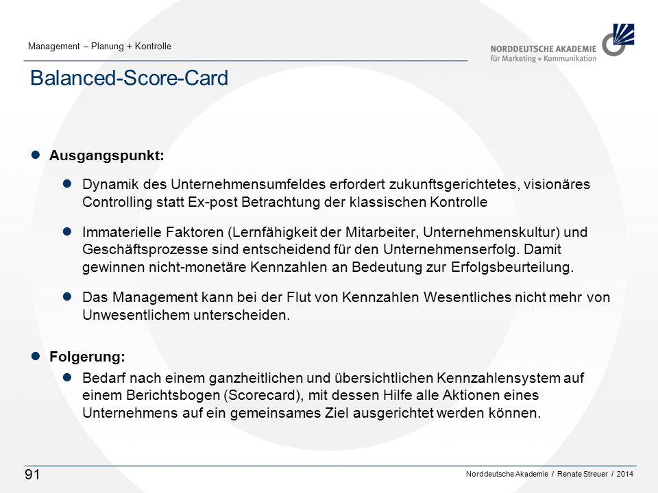 Norddeutsche Akademie / Renate Streuer / 2014 Management – Planung + Kontrolle 91 Balanced-Score-Card lAusgangspunkt: lDynamik des Unternehmensumfelde
