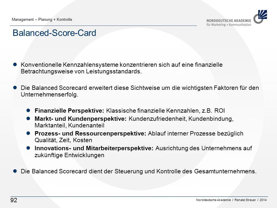 Norddeutsche Akademie / Renate Streuer / 2014 Management – Planung + Kontrolle 92 Balanced-Score-Card lKonventionelle Kennzahlensysteme konzentrieren sich auf eine finanzielle Betrachtungsweise von Leistungsstandards.