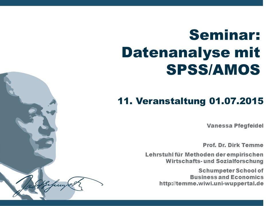 Seminar: Datenanalyse mit SPSS/AMOS Vanessa Pfegfeidel Prof. Dr. Dirk Temme Lehrstuhl für Methoden der empirischen Wirtschafts- und Sozialforschung Sc
