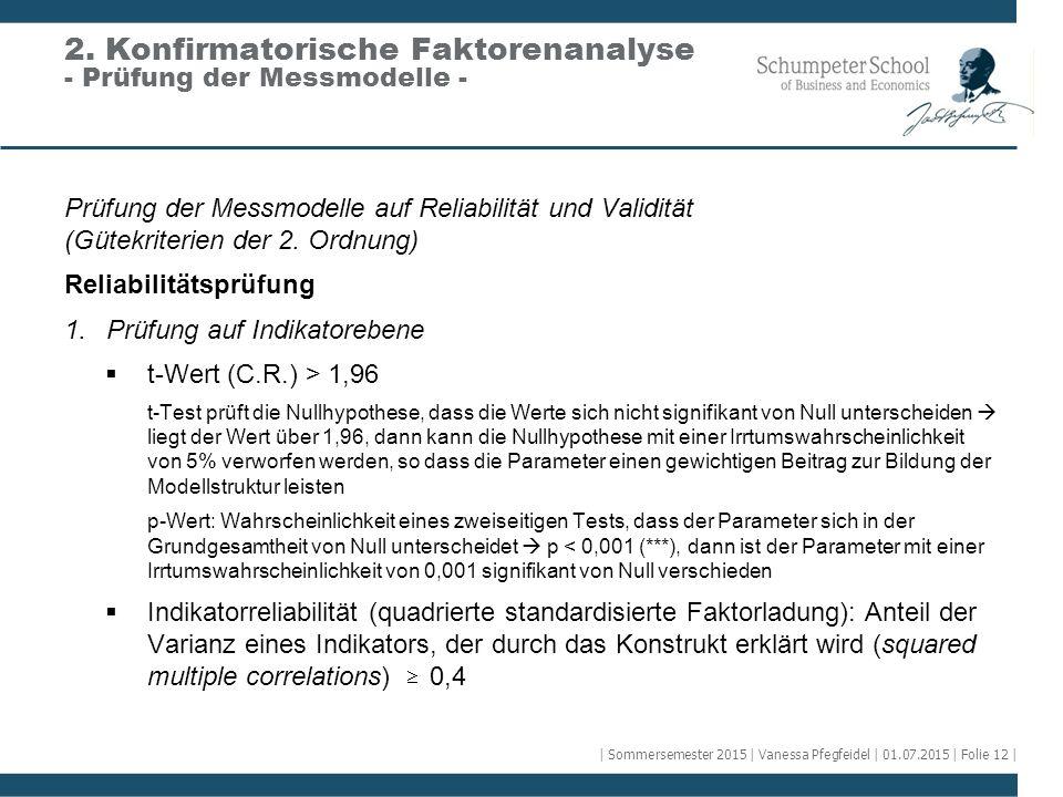 Prüfung der Messmodelle auf Reliabilität und Validität (Gütekriterien der 2. Ordnung) Reliabilitätsprüfung 1.Prüfung auf Indikatorebene  t-Wert (C.R.