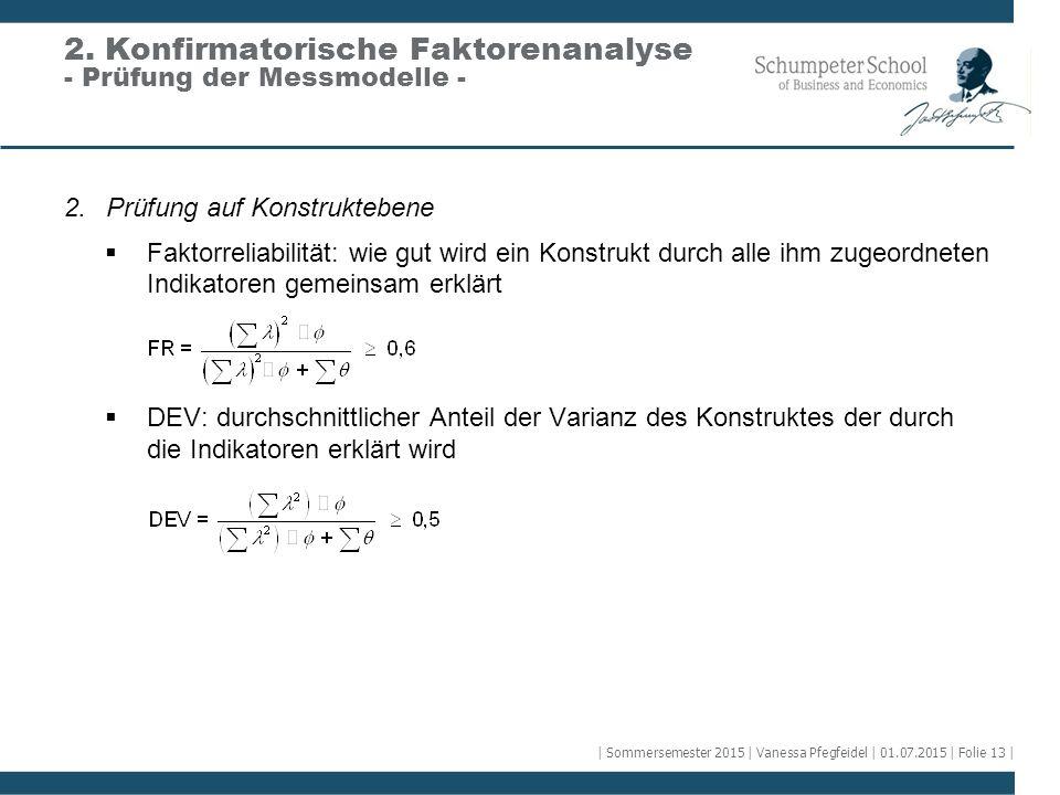 2.Prüfung auf Konstruktebene  Faktorreliabilität: wie gut wird ein Konstrukt durch alle ihm zugeordneten Indikatoren gemeinsam erklärt  DEV: durchsc