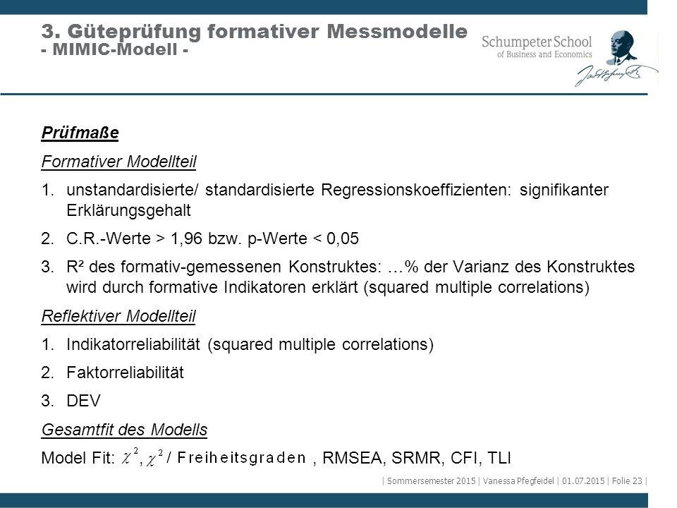 Prüfmaße Formativer Modellteil 1.unstandardisierte/ standardisierte Regressionskoeffizienten: signifikanter Erklärungsgehalt 2.C.R.-Werte > 1,96 bzw.