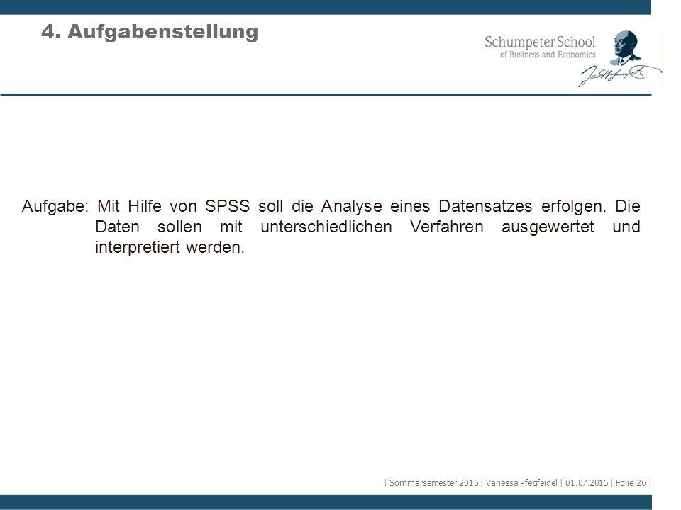 4. Aufgabenstellung Aufgabe: Mit Hilfe von SPSS soll die Analyse eines Datensatzes erfolgen. Die Daten sollen mit unterschiedlichen Verfahren ausgewer