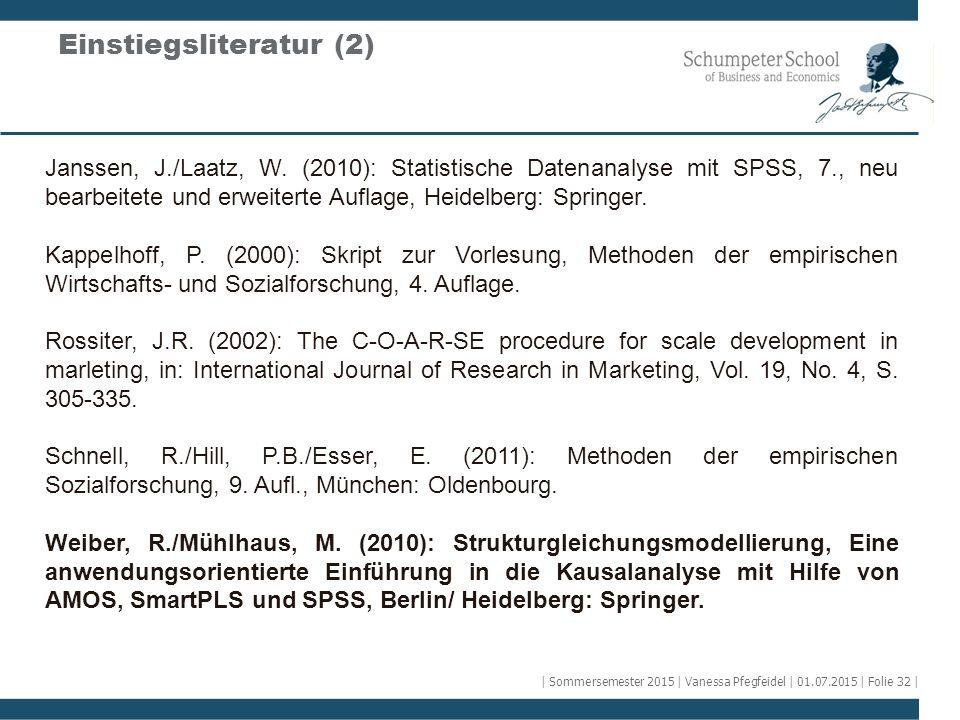 Einstiegsliteratur (2) Janssen, J./Laatz, W. (2010): Statistische Datenanalyse mit SPSS, 7., neu bearbeitete und erweiterte Auflage, Heidelberg: Sprin
